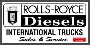 "ROLLS ROYCE SIGN FROM 1959 <div class=""download-image""><a href=""https://oldinternationaltrucks.com/wp-content/uploads/2017/11/ROLLS-DIESELS.jpg"" download><i class=""fa fa-download""></i> <span class=""full-size""></span></a></div>"