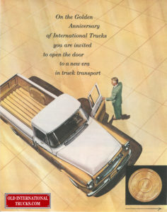 "1957 on the Golden Anniversary of International trucks you are invited to open the door. A  MODELS <div class=""download-image""><a href=""https://oldinternationaltrucks.com/wp-content/uploads/2017/12/1957-on-the-golden-anniversary-of-international-trucks-you-are-invited-to-open-the-door-to-a-new-era-in-truck-transport.jpg"" download><i class=""fa fa-download""></i> <span class=""full-size""></span></a></div>"